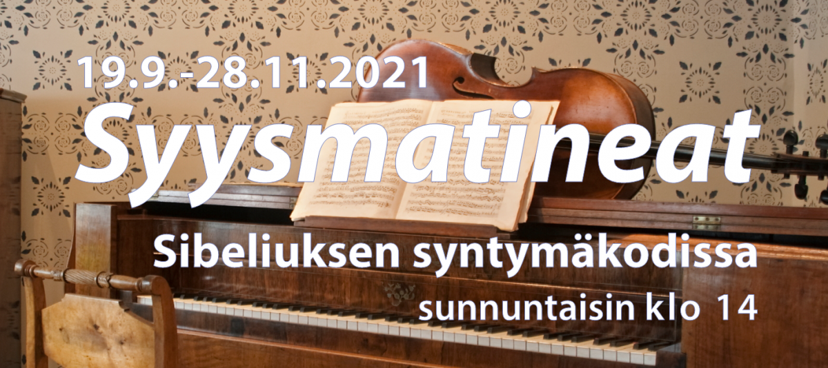 Syysmatineat 2021 19.9.-28.11. Sibeliuksen syntymäkodissa sunnuntaisin klo 14